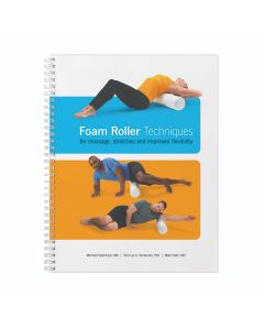Foam Roller Techniques: For Massages, Stretches and Improved Flexibility 2nd Edition